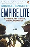 Ignatieff, Michael: Empire Lite: Nation-Building in Bosnia, Kosovo, and Afghanistan