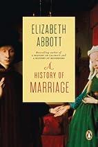 A History of Marriage by Elizabeth Abbott