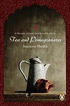 Tea and Pomegranates by Nazneen Sheikh