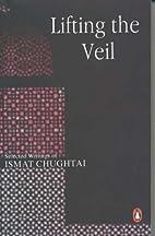Lifting the Veil by Ismat Chughtai