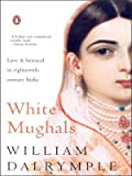 William Dalrymple: White Mughals