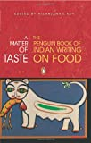 Roy, Nilanjana S.: A Matter of Taste: The Penguin Book of Indian Writing on Food