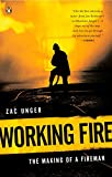 Unger, Zac: Working Fire: The Making of a Fireman