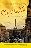 Gershman, Suzy: C&#39;est La Vie: An American Woman Begins a New Life in Paris and - Voila! - Becomes Almost French