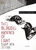 This Blinding Absence of Light by Tahar Ben…