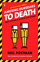 Amusing Ourselves to Death: Public Discourse…