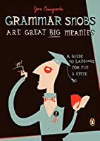 Grammar Snobs Are Great Big Meanies: A Guide…