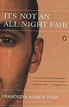 It's Not an All Night Fair by Pramoedya…