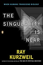 The Singularity is Near by Ray Kurzweil