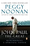 Noonan, Peggy: John Paul the Great: Remembering a Spiritual Father