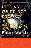Ward, Peter: Life as We Do Not Know It: The NASA Search for (and Synthesis of) Alien Life