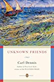 Dennis, Carl: Unknown Friends (Poets, Penguin)