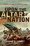 Stout, Harry S.: Upon the Altar of the Nation: A Moral History of the Civil War