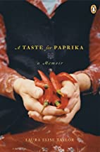 Taste for Paprika: A Memoir by Laura Elise…