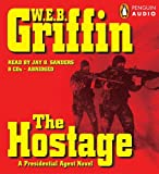 Griffin, W.E.B.: The Hostage (A Presidential Agent Novel)