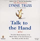 Truss, Lynne: Talk to the Hand: The Utter Bloody Rudeness of the World Today, or Six Good Reasons to Stay Home