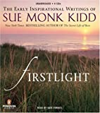 Kidd, Sue Monk: Firstlight: The Early Inspirational Writings of Sue Monk Kidd