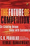 Ramaswamy, Venkat: The Future of Competition: Co Creating Unique Value with Customers
