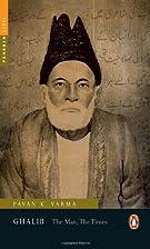 Ghalib: The Man, The Times by Pavan K. Varma