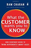 Ram Charan: What the Customer Wants You to Know: How Everybody Needs to Think Differently