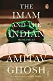 Amitav Ghosh: The Imam and the Indian - Prose Pieces