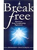 Chatterjee, Debashis: Break Free: Discover Your Leadership Signature