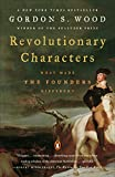 Wood, Gordon S.: Revolutionary Characters: What Made the Founders Different
