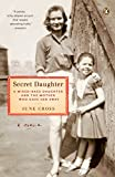 Cross, June: Secret Daughter: A Mixed-Race Daughter and the Mother Who Gave Her Away