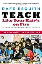 Teach Like Your Hair's on Fire: The Methods…