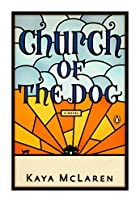 Church of the Dog by Kaya McLaren