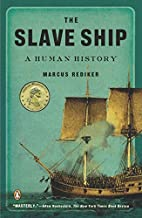 The Slave Ship: A Human History by Marcus…