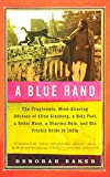 Baker, Deborah: A Blue Hand: The Tragicomic, Mind-Altering Odyssey of Allen Ginsberg, a Holy Fool, a Lost Muse, a Dharma Bum, and His Prickly Bride in India