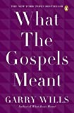 Wills, Garry: What the Gospels Meant