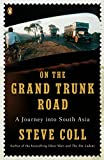 Coll, Steve: On the Grand Trunk Road: A Journey into South Asia
