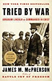 McPherson, James: Tried by War: Abraham Lincoln As Commander in Chief