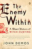 Demos, John: The Enemy Within: A Short History of Witch-hunting