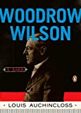 Auchincloss, Louis: Woodrow Wilson: A Life (Penguin Lives Biographies)