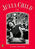 Shapiro, Laura: Julia Child: A Life (Penguin Lives)