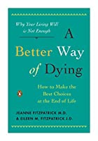 A Better Way of Dying: How to Make the Best&hellip;