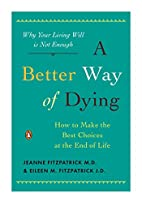 A Better Way of Dying: How to Make the Best…