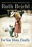 Reichl, Ruth: For You Mom, Finally