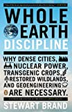 Brand, Stewart: Whole Earth Discipline: Why Dense Cities, Nuclear Power, Transgenic Crops, RestoredWildlands, and Geoengineering Are Necessary