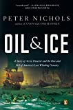 Nichols, Peter: Oil and Ice: A Story of Arctic Disaster and the Rise and Fall of America's Last Whaling Dynasty
