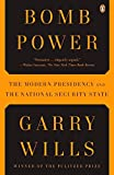 Wills, Garry: Bomb Power: The Modern Presidency and the National Security State