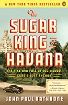 The Sugar King of Havana: The Rise and Fall…