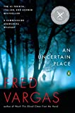 Vargas, Fred: An Uncertain Place: A Commissaire Adamsberg Mystery (Commissaire Adamsberg Mysteries)