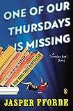 Fforde, Jasper: One of Our Thursdays Is Missing: A Thursday Next Novel