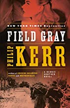 Field Gray: A Bernie Gunther Novel by Philip…