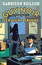 Guy Noir and the Straight Skinny by Garrison…