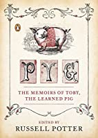 Pyg: The Memoirs of Toby, the Learned Pig by…